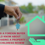 Things a Foreign Buyer Should Know About Purchasing a Property - Zack Childress Review