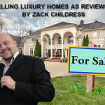 Selling luxury Homes as Reviewed By Zack Childress